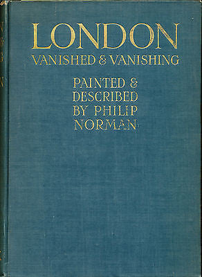 London Vanished and Vanishing by Philip Norman 1905 First Illustrated Edition