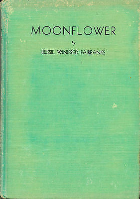 Moonflower by Bessie W Fairbanks Signed Edition 1932 First Edition