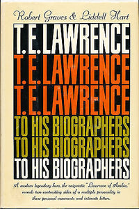 T. E. Lawrence To His Biographers by Robert Graves & Liddell Hart 1963 Edition