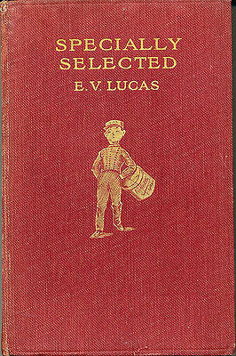 Specially Selected A Choice of Essays by E V Lucas 1920 First Ed Illustrated