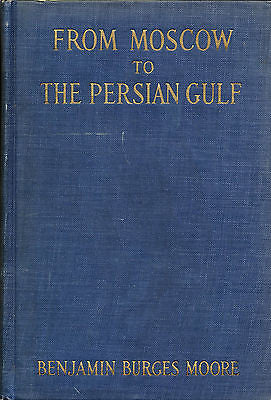 From Moscow to the Persian Gulf by B B Moore 1915  First Edition Illustrated