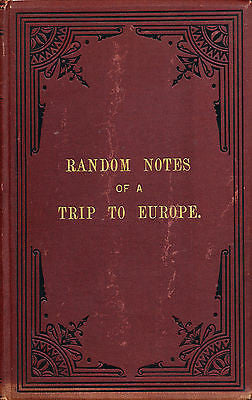 Random Notes of a Trip to Europe  Signed First Edition  1883