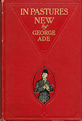 In Pastures New by George Ade 1906 First Edition