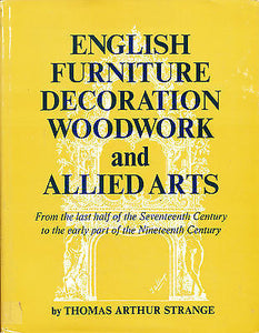 English Furniture Decoration Woodwork and Allied Arts by Thomas A Strange  1950