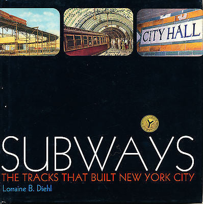 Subways : The Tracks That Built New York City by L. B. Diehl  Inscribed 1st Ed.
