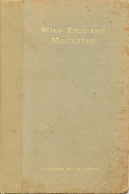 Wild Rose and Mistletoe by Elizabeth Biddle Conrow 1927 1st Edition Signed