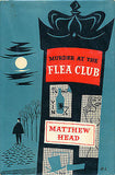 Murder at the Flea Club by Matthew Head 1957 2nd Impression