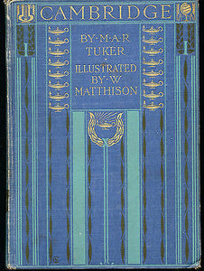 Cambridge by M.A.R. Tuker Illustrated First Edition 1907