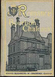 Romance of the Bourbon Chateaux by E Champney 1903 Illustrated First Edition