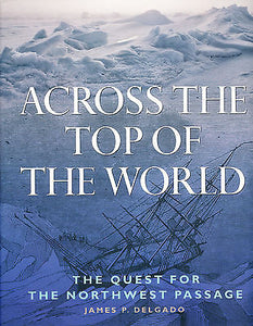 Across the Top of the World : The Quest for the Northwest Passage by James P....