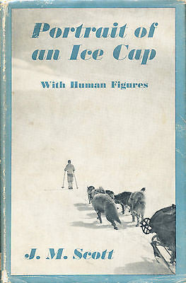 Portrait of an Ice Cap With Human Figures by JM Scott 1953 First Edition