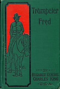 Trumeter Fred by Capt. Charles King  Illustrated Edition
