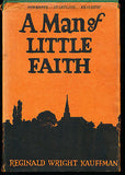 A Man of Little Faith by Reginald W Kauffman 1927 First Edition in Dust Wrapper