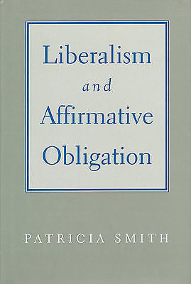 Liberalism and Affirmative Obligation by Patricia Smith 1998 First Edition