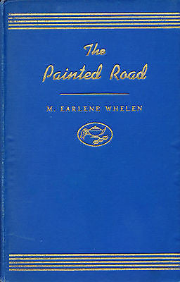 The Painted Road by M. Earlene Whelen 1941 Edition Inscribed by the Author