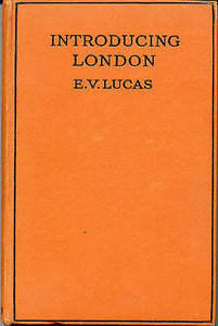 Introducing London by E V Lucas 1925 Illustrated First Edition