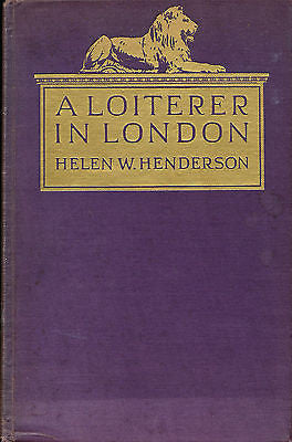 A Loiterer in London by Helen Henderson 1924 Illustrated First Edition