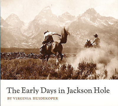Early Days in Jackson Hole by Virginia Huidekoper 1997 Edition