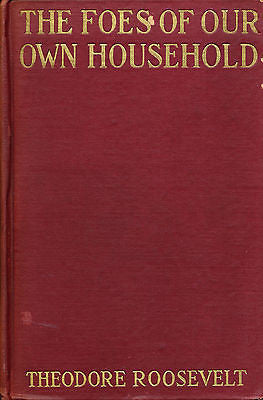 The Foes of Our Own Household by Theodore Roosevelt  1917 Edition