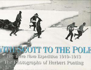 With Scott to the Pole Herbert Ponting 2004 Illustrated Edition