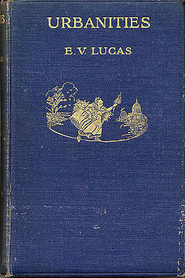 Urbanities Essays New & Old by E V Lucas Illustrated 1921 First Edition