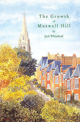 The Growth of Muswell Hill by Jack Whitehead  1995 Edition  Illustrated