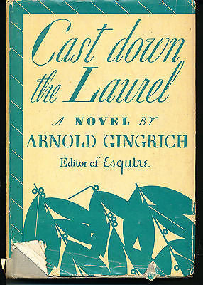 Cast Down the Laurel by Arnold Gingrich 1935 Edition in Dust Wrapper