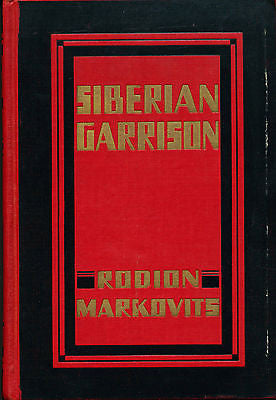 Siberian Garrison by Rodion Markivits 1929 First Edition