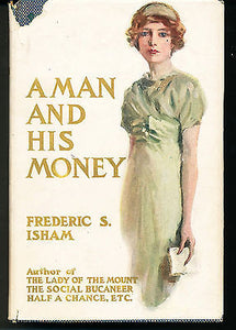 A Man and his Money by Frederic S. Isham 1912 Edition with Dust Wrapper