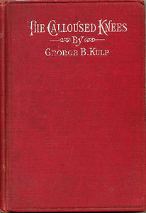 The Calloused Knees by George B. Kulp 1909 Edition