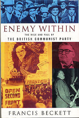 Enemy Within: The Rise and Fall of the British Communist Party 1995 First Ed.
