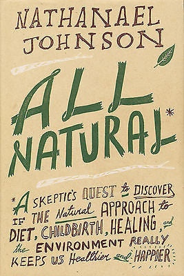 All Natural by Nathanael Johnson 2013  First Edition