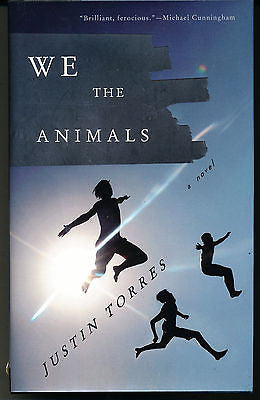 We the Animals : A Novel by Justin Torres (2011, Hardcover) First Edition