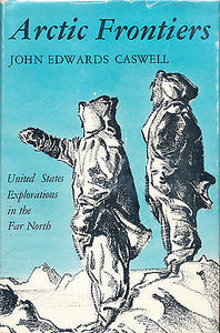 Arctic Frontiers by John E Caswell  1956 Illustrated First Edition