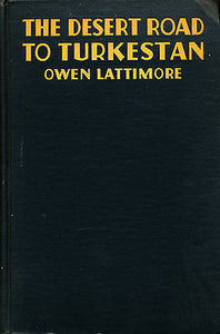 The Desert Road to Turkestan by Owen Lattimore 1929 Little, Brown Edition