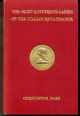 The Most Illustrious Ladies of the Itaian Renaissance by C. Hare 1911 Edition