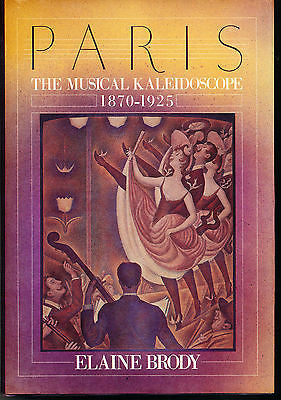 Paris : The Musical Kaleidoscope, 1875-1925 by Elaine Brody First Edition in DJ