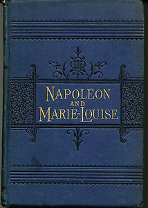 Napoleon and Marie-Louise by Madame La Generale 1887 Edition