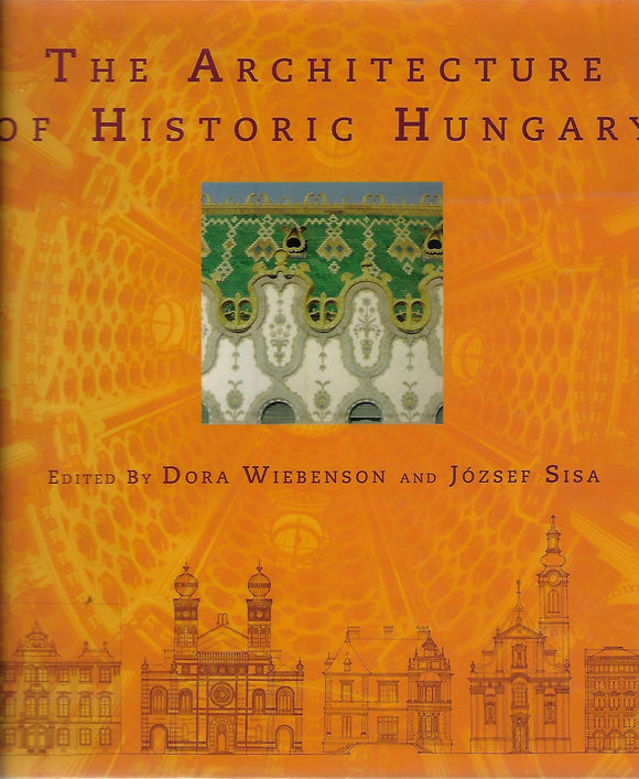 The Architecture of Historic Hungary  Ed: Wiebenson, Dora & Sisa, Jozsef