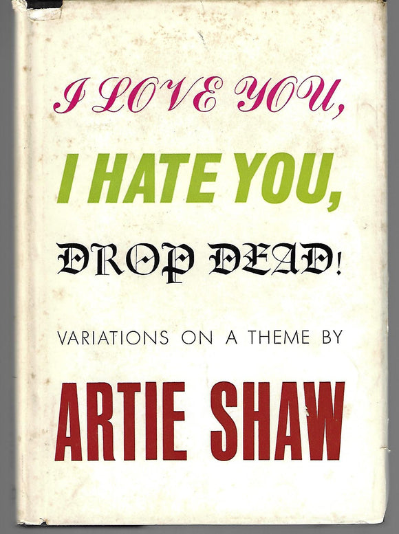 I Love You, I Hate You, Drop Dead! by Artie Shaw