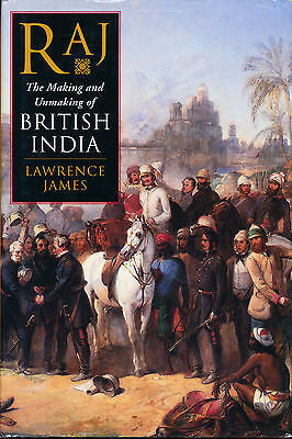 Raj : The Making and Unmaking of British India by Lawrence James 1998 1st US Ed.