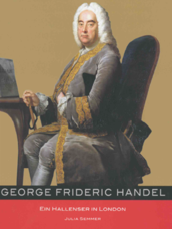"book cover featuring the title ""George Frideric Handel, Ein Hallenser in London, Julia Semmer"" with a painted portrait of Handel seated"
