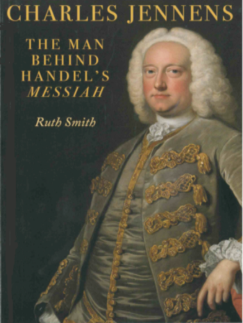 Charles Jennens: The Man Behind Handel's Messiah - Ruth Smith
