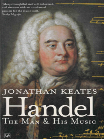 "book cover featuring the words ""Jonathan Keates, Handel, The Man & His Music"" and a painted portrait of Handel's face"