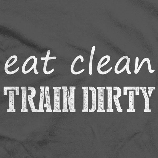 f845d9e1 Eat Clean Train dirty | we got teez