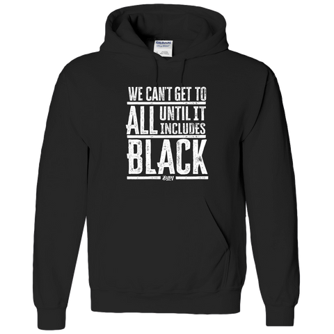 We Can't Get To All Until It Includes Black- Adult Hoodie