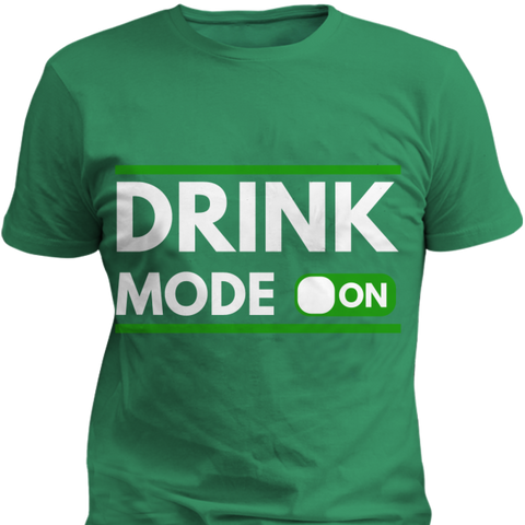 Drink Mode On - Cool Tees and Things
