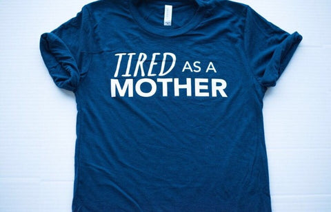 TIRED as a Mother (Blue with white)