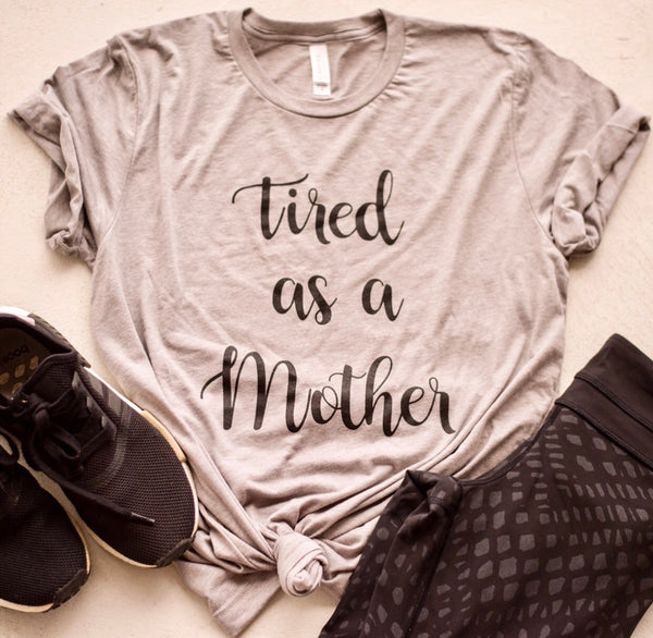Tired as a Mother ( grey t shirt)