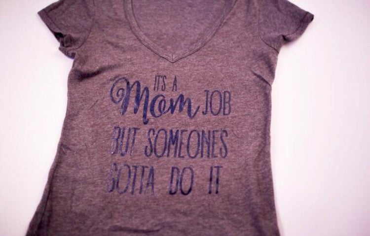 Its  A Mom Job - grey t shirt